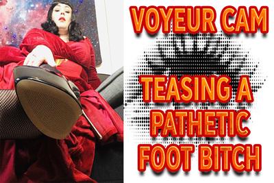 17624 - VOYEUR CAM - TEASING A PATHETIC FOOT BITCH