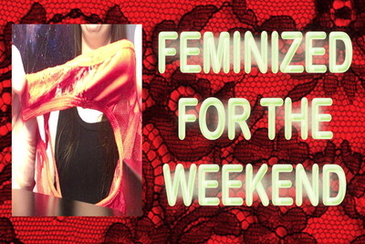 19135 - FEMINIZED FOR THE WEEKEND